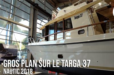 Gros Plan sur le Targa 37 - Nautic 2018